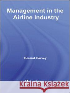 Management in the Airline Industry Geraint Harvey 9780415390781