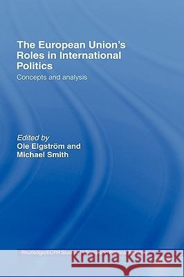 The European Union's Roles in International Politics : Concepts and Analysis Elgstrim&smith                           Ole Elgstrom 9780415390934