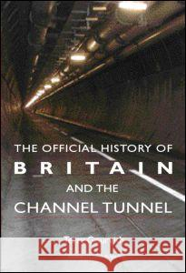 The Official History of Britain and the Channel Tunnel Terry Gourvish 9780415391832