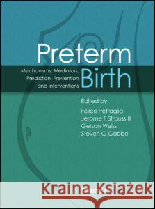 Preterm Birth: Mechanisms, Mediators, Prediction, Prevention & Interventions Felice Petraglia Jerome F., III Strauss Steven G. Gabbe 9780415392273