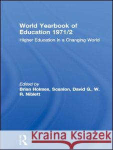 World Yearbook of Education 1971/2: Higher Education in a Changing World Brian Holmes David G. Scanlon W. R. Niblett 9780415392921
