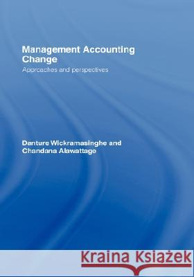 Management Accounting Change: Approaches and Perspectives Danture Wickramasinghe Chandana Alawattage 9780415393317