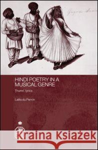 Hindi Poetry in a Musical Genre: Thumri Lyrics Lalita D 9780415394468