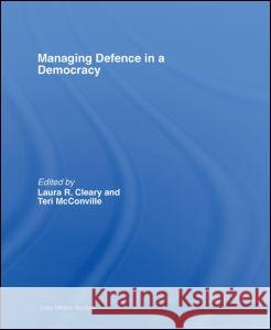 Managing Defence in a Democracy Teri McConville Laura Richards Cleary 9780415395632