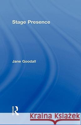 Stage Presence Goodall Jane Jane R. Goodall 9780415395946