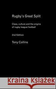 Rugby's Great Split: Class, Culture and the Origins of Rugby League Football Tony Collins 9780415396165