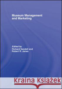Museum Management and Marketing Richard Sandell Robert R. Janes 9780415396288