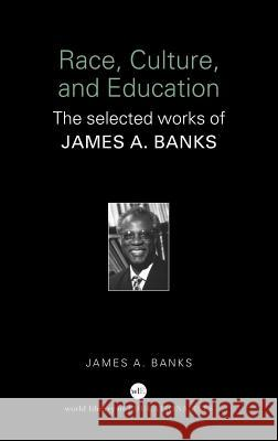 Race, Culture and Education: The Selected Works of James A. Banks James A. Banks 9780415398190 Routledge