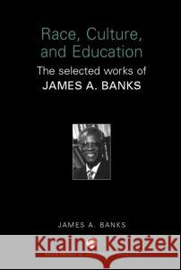 Race, Culture and Education: The Selected Works of James A. Banks James A. Banks 9780415398206 Routledge