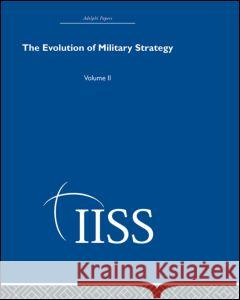 The Evolution of Military Strategy: Volume 2; 40 Years of the Adelphi Papers Carl H. Builder David Shearer Lawrence Freedman 9780415398695 Routledge