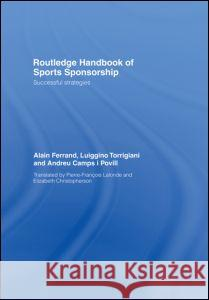 Routledge Handbook of Sports Sponsorship: Successful Strategies Alain Ferrand Luiggino Torrigiani Andreu Camps i 9780415401104