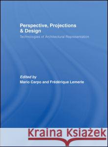 Perspective, Projections and Design: Technologies of Architectural Representation Mario Carpo Frederique Lemerle 9780415402040