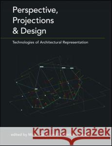 Perspective, Projections and Design: Technologies of Architectural Representation Mario Carpo Frederique Lemerle 9780415402064