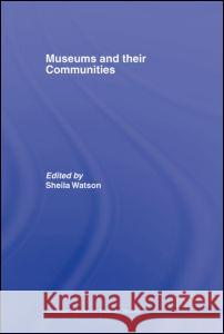 Museums and their Communities Sheila Watson 9780415402590