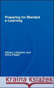 Preparing for Blended E-Learning Allison Littlejohn Chris Pegler 9780415403603