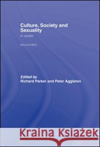 Culture, Society and Sexuality : A Reader Richard Parker Peter Aggleton 9780415404556