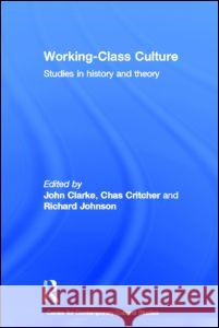 Working Class Culture: Studies in History and Theory Centre for Contemporary Cultural Studies Cccs 9780415405133