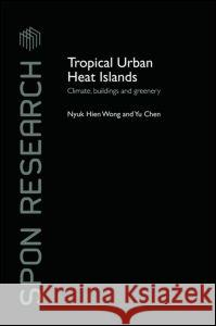 Tropical Urban Heat Islands : Climate, Buildings and Greenery Hien Won 9780415411042