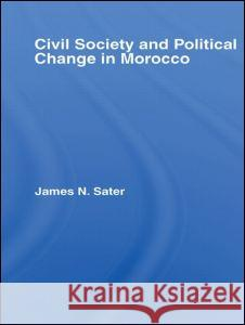 Civil Society and Political Change in Morocco James N. Sater 9780415412421