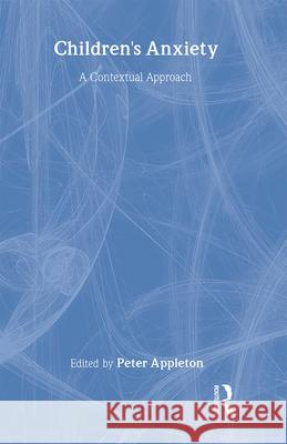 Children's Anxiety : A Contextual Approach Appleton Peter 9780415412483