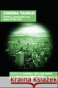 Cinema Taiwan : Politics, Popularity and State of the Arts Darrell William Davis Ru-Shou Robert Chen 9780415412582
