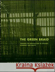 The Green Braid: Towards an Architecture of Ecology, Economy and Equity  9780415415002