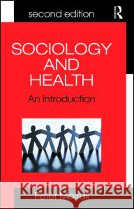 Sociology and Health : An Introduction Peter Morrall 9780415415637