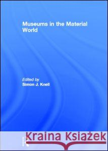 Museums in the Material World Simon Knell 9780415416986