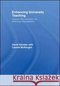 Enhancing University Teaching : Lessons from Research into Award-Winning Teachers David Kember Carmel McNaught 9780415417167