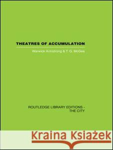 Theatres of Accumulation: Studies in Asian and Latin American Urbanization T. G. McGee 9780415417396
