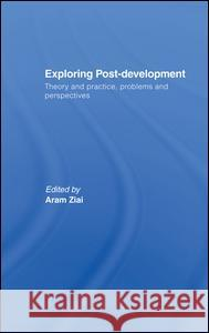 Exploring Post-Development: Theory and Practice, Problems and Perspectives Aram Ziai 9780415417648