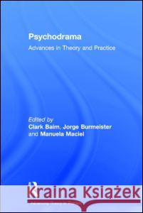 Psychodrama: Advances in Theory and Practice Clark Baim Jorge Burmeister Manuela Maciel 9780415419130