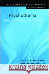 Psychodrama: Advances in Theory and Practice Clark Baim Jorge Burmeister Manuela Maciel 9780415419147