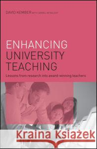 Enhancing University Teaching : Lessons from Research into Award-Winning Teachers David Kember Carmel McNaught 9780415420259