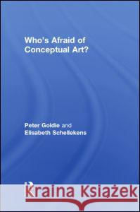 Who's Afraid of Conceptual Art? Peter Goldie Elisabeth Schellekens  9780415422819