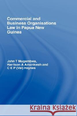 Commercial and Business Organizations Law in Papua New Guinea John T. Mugambwa Harrison A. Amankwah Val Haynes 9780415425322