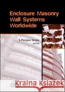 Enclosure Masonry Wall Systems Worldwide: Typical Masonry Wall Enclosures in Belgium, Brazil, China, France, Germany, Greece, India, Italy, Nordic Cou Silvano Pompe S. Pompeu Santos 9780415425773