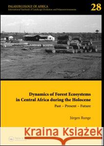 Dynamics of Forest Ecosystems in Central Africa During the Holocene: Past - Present - Future : Palaeoecology of Africa, An International Yearbook of Landscape Evolution and Palaeoenvironments, Volume  J. Runge 9780415426176