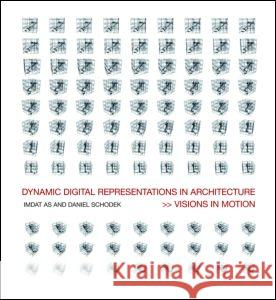 Dynamic Digital Representations in Architecture: Visions in Motion Schodek Daniel 9780415426534