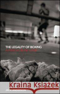The Legality of Boxing: A Punch Drunk Love? Jack Anderson 9780415429320