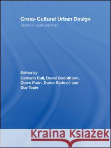 Cross-Cultural Urban Design : Global or Local Practice? Catherin Bull Routledge 9780415432795