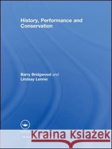 History, Performance and Conservation Bridgwood Barry 9780415434195
