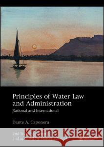 Principles of Water Law and Administration: National and International 2nd Edition, Revised and Updated by Marcella Nanni Dante Augusto Caponera Marcella Nanni 9780415435833