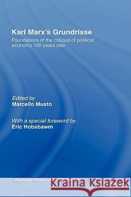 Karl Marx S Grundrisse: Foundations of the Critique of Political Economy 150 Years Later Marcello  Musto   9780415437493