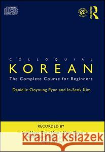 Colloquial Korean: The Complete Course for Beginners Danielle Ooyoung Pyun Kim In-Seok  9780415444798