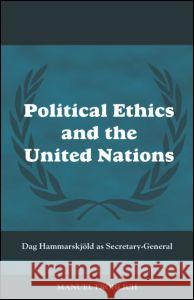 Political Ethics and the United Nations: Dag Hammarskjld as Secretary-General Manuel Fr'ohlich Froehlich Manue 9780415445320