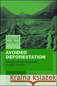 Avoided Deforestation: Prospects for Mitigating Climate Change Charles Palmer Stefanie Engel  9780415447126