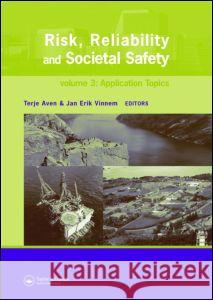 Risk, Reliability and Societal Safety, Three Volume Set: Proceedings of the European Safety and Reliability Conference 2007 (Esrel 2007), Stavanger, N T. Aven J. E. Vinnem 9780415447867