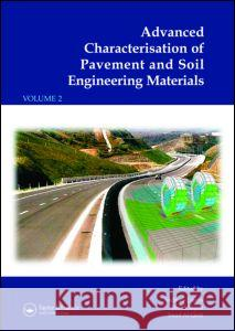 Advanced Characterisation of Pavement and Soil Engineering Materials, 2 Volume Set : Proceedings of the International Conference on Advanced Characterisation of Pavement and Soil Engineering, 20-22 Ju Andreas Loizos Tom Scarpas Imad Al-Qadi 9780415448826