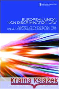 European Union Non-Discrimination Law: Comparative Perspectives on Multidimensional Equality Law Schiek Dagmar 9780415457224